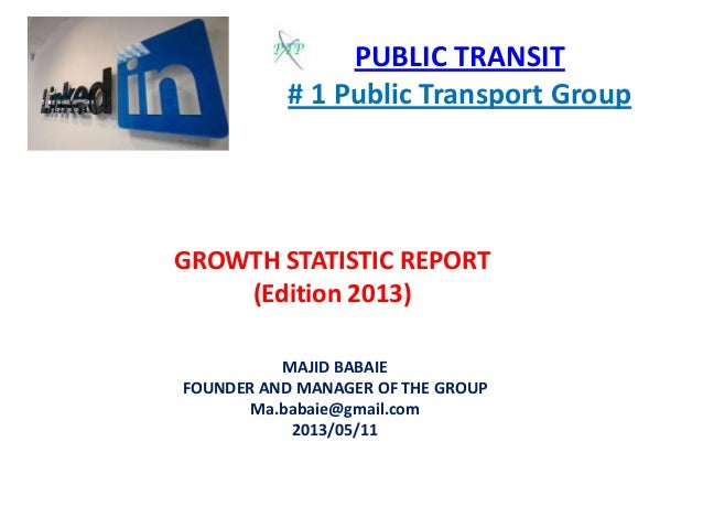 PUBLIC TRANSIT# 1 Public Transport GroupGROWTH STATISTIC REPORT(Edition 2013)MAJID BABAIEFOUNDER AND MANAGER OF THE GROUPM...