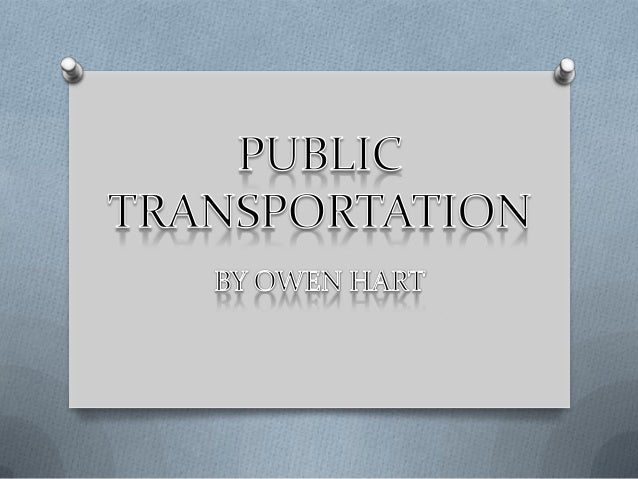 What effect does Transportation      have on us Today?• Public transportation is one of the biggest  supplier to global wa...