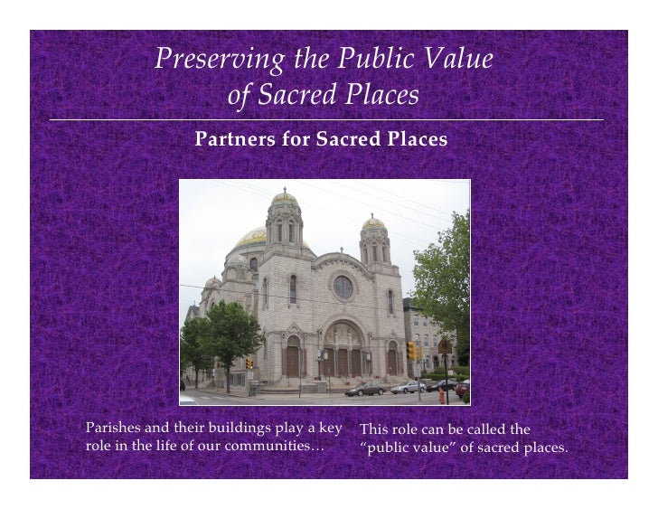 Preserving the Public Value                of Sacred Places                Partners for Sacred PlacesParishes and their bu...