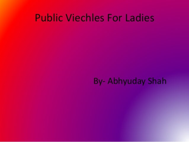 Public Viechles For Ladies By- Abhyuday Shah