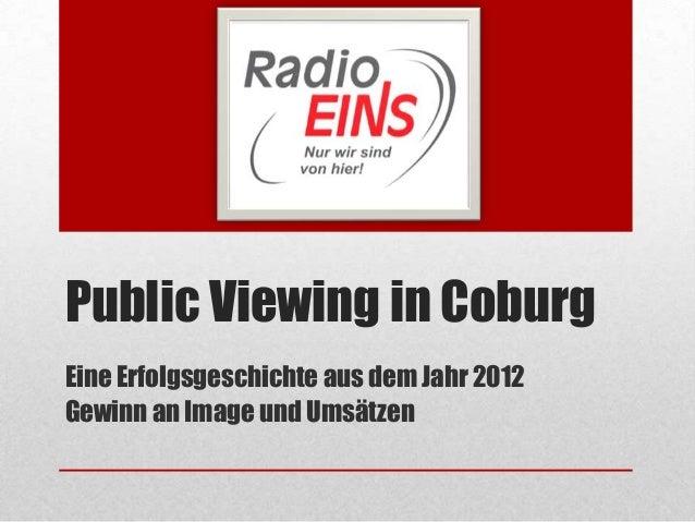 Public Viewing in Coburg Eine Erfolgsgeschichte aus dem Jahr 2012 Gewinn an Image und Umsätzen