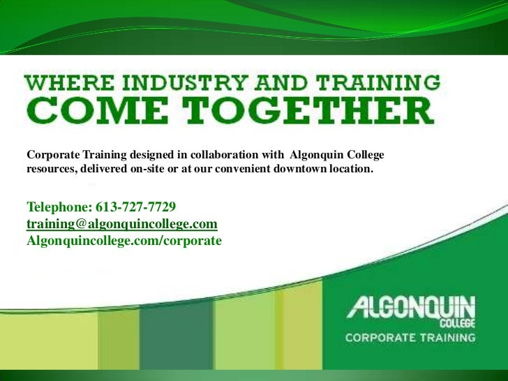 Corporate Training designed in collaboration with Algonquin Collegeresources, delivered on-site or at our convenient downt...