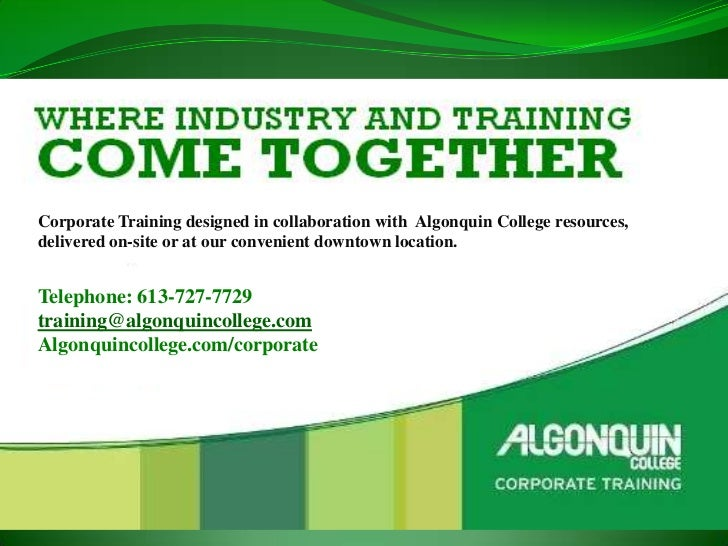 Corporate Training designed in collaboration with Algonquin College resources,delivered on-site or at our convenient downt...