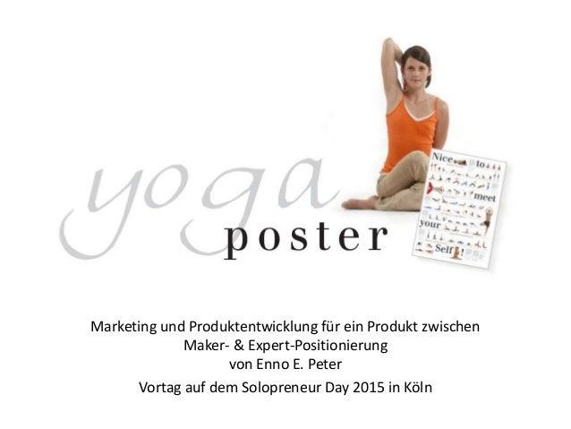 © 2015 Enno E. Peter Marketing und Produktentwicklung für ein Produkt zwischen Maker- & Expert-Positionierung von Enno E. ...