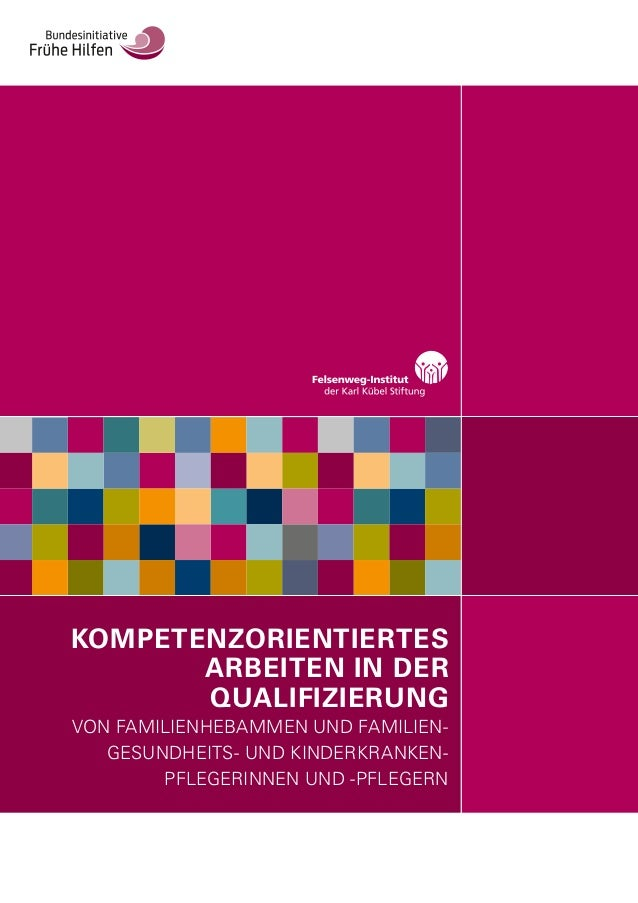 KOMPETENZORIENTIERTES ARBEITEN IN DER QUALIFIZIERUNG VON FAMILIENHEBAMMEN UND FAMILIEN- GESUNDHEITS- UND KINDERKRANKEN- PF...