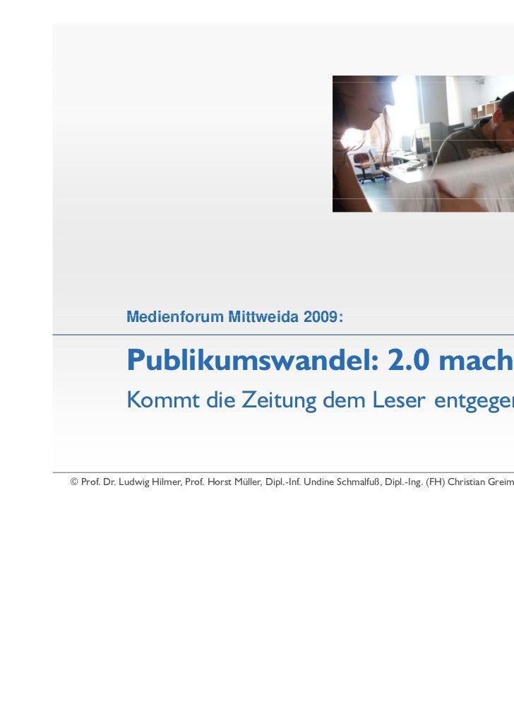 Publikumswandel: 2.0 macht Druck              Medienforum Mittweida 2009:              Publikumswandel: 2.0 macht Druck   ...