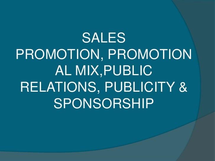 SALESPROMOTION, PROMOTION    AL MIX,PUBLICRELATIONS, PUBLICITY &    SPONSORSHIP