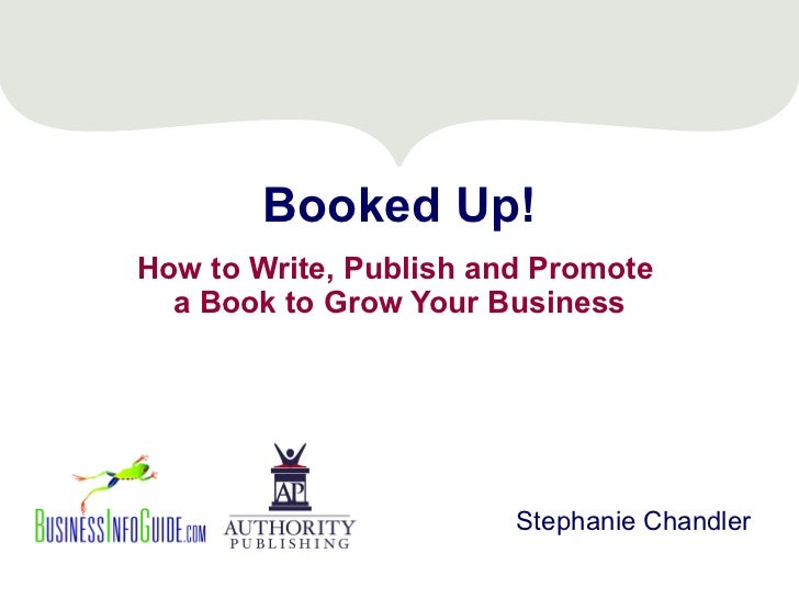 Booked Up! How to Write, Publish and Promote  a Book to Grow Your Business Stephanie Chandler