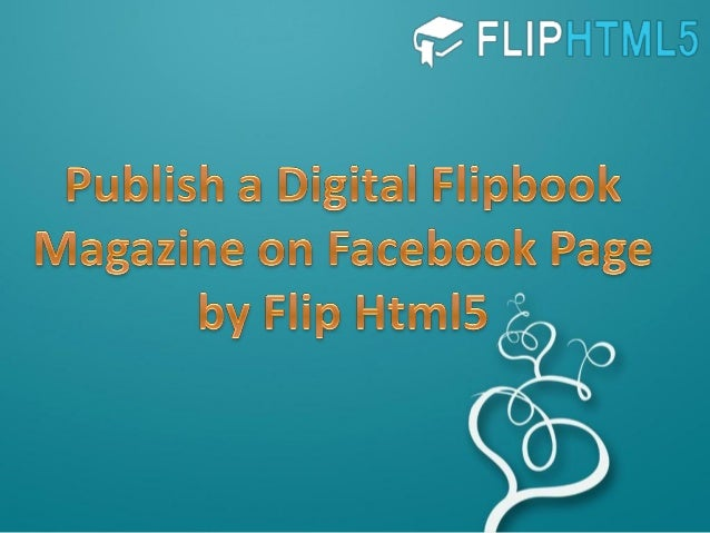 Publish a digital flipbook magazine on facebook page by flip html5