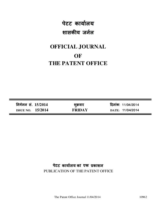 The Patent Office Journal 11/04/2014 10962 पेटट OFFICIAL JOURNAL OF THE PATENT OFFICE सं. 15/2014 ु ü : 11/04/2014 ISSUE N...