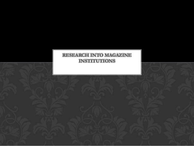 RESEARCH INTO MAGAZINE     INSTITUTIONS