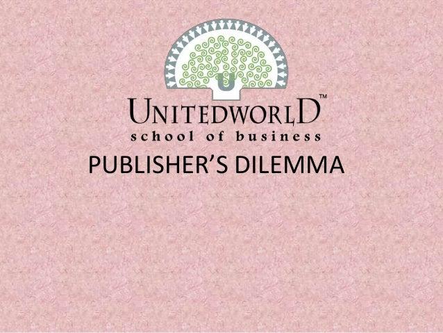 PUBLISHER'S DILEMMA