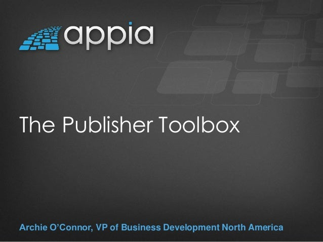 The Publisher Toolbox Archie O'Connor, VP of Business Development North America