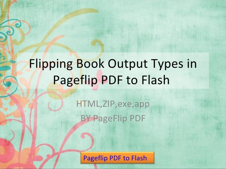 Flipping Book Output Types in     Pageflip PDF to Flash        HTML,ZIP,exe,app         BY PageFlip PDF         Pageflip P...
