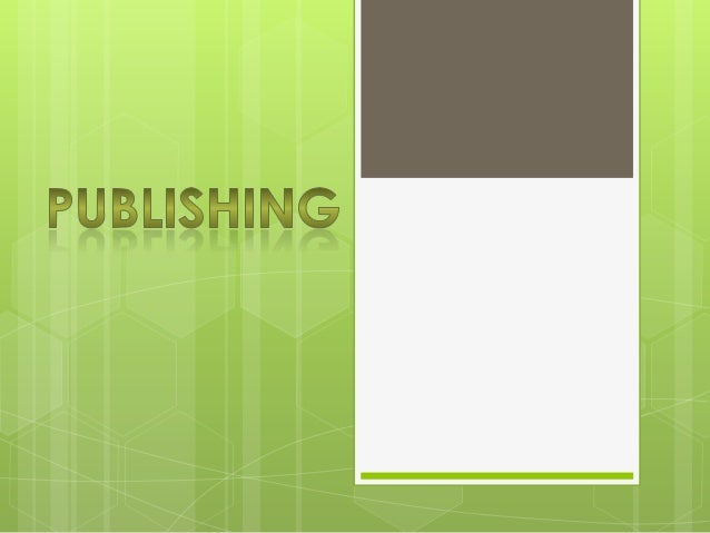 What is publishing  Publishing  is the process of production and dissemination of literature, music, or information the a...