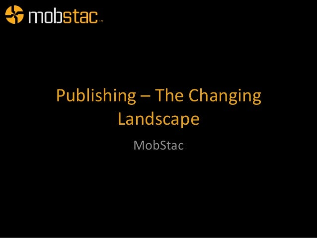 Publishing – The Changing        Landscape         MobStac
