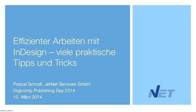 Effizienter Arbeiten mit InDesign – viele praktische Tipps und Tricks Pascal Schrafl, JetNet Services GmbH Digicomp Publishi...