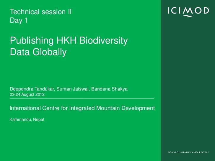 Technical session IIDay 1Publishing HKH BiodiversityData GloballyDeependra Tandukar, Suman Jaiswal, Bandana Shakya23-24 Au...