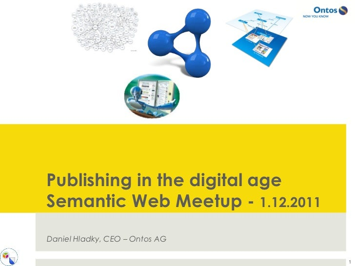 Publishing in the digital ageSemantic Web Meetup - 1.12.2011Daniel Hladky, CEO – Ontos AG                                  1
