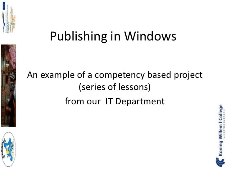 Publishing in WindowsAn example of a competency based project           (series of lessons)       from our IT Department