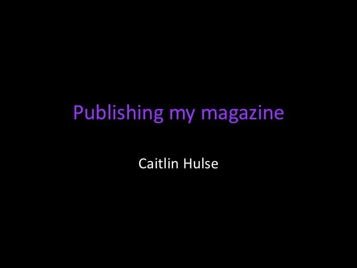 Publishing my magazine      Caitlin Hulse