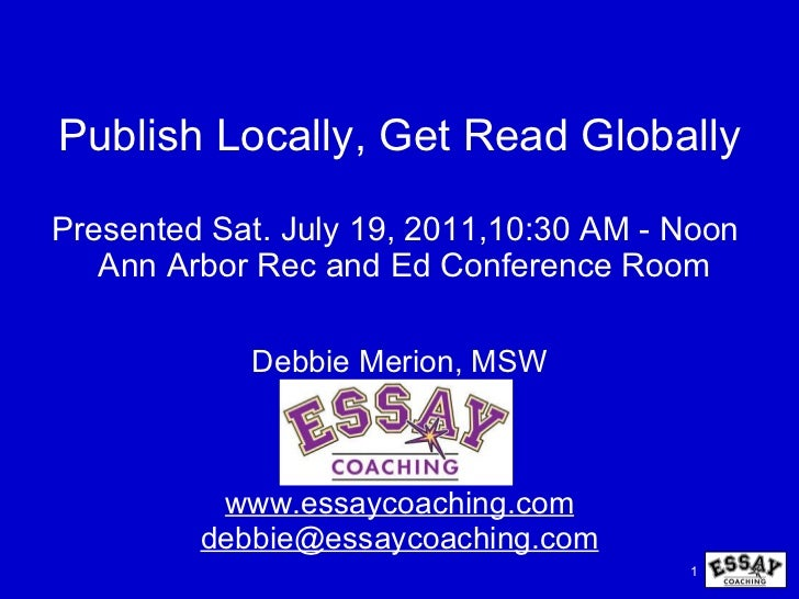 Publish Locally, Get Read Globally Presented Sat. July 19, 2011,10:30 AM - Noon   Ann Arbor Rec and Ed Conference Room Deb...