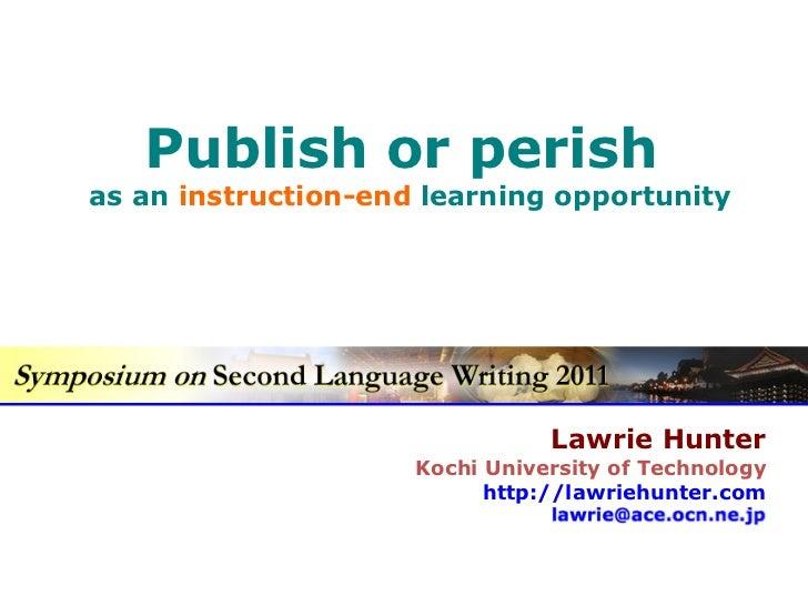 Lawrie Hunter Kochi University of Technology http://lawriehunter.com Publish or perish  as an  instruction-end  learning o...