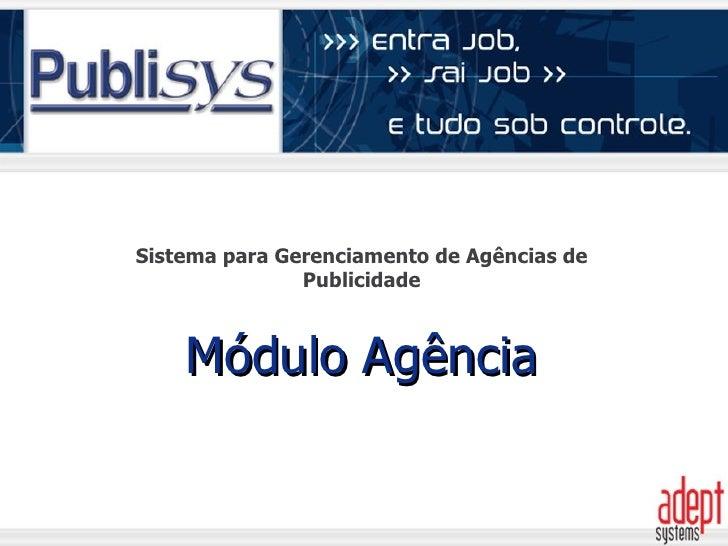 O Publisys, módulo Agência, é a solução na medida certa para Agências de Publicidade que buscam competitividade através de...