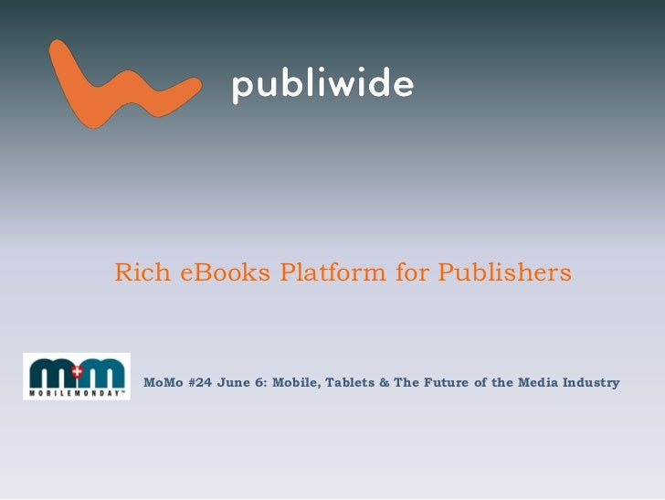 Rich eBooks Platform for Publishers<br />MoMo #24 June 6: Mobile, Tablets & The Future of the Media Industry<br />