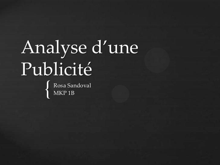 Analyse d'unePublicité  {   Rosa Sandoval      MKP 1B