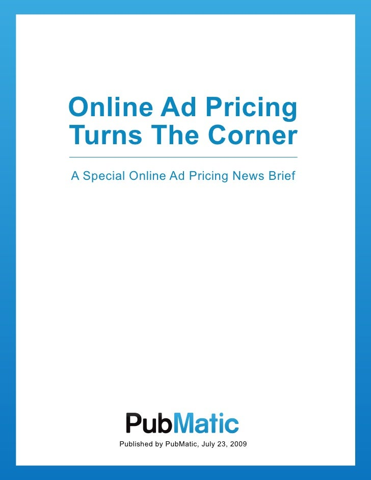 Online Ad Pricing Turns The Corner A Special Online Ad Pricing News Brief             Published by PubMatic, July 23, 2009