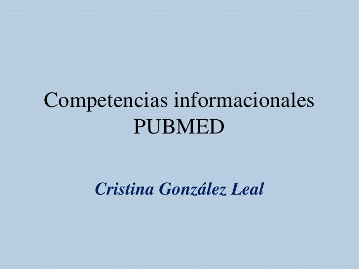 Competencias informacionalesPUBMED<br />Cristina González Leal<br />