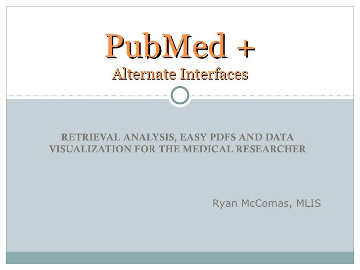 PubMed +         Alternate Interfaces  RETRIEVAL ANALYSIS, EASY PDFS AND DATAVISUALIZATION FOR THE MEDICAL RESEARCHER     ...