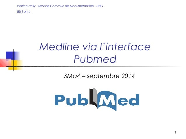 1  Perrine Helly - Service Commun de Documentation - UBO  BU Santé  Medline via l'interface  Pubmed  SMa4 – septembre 2014