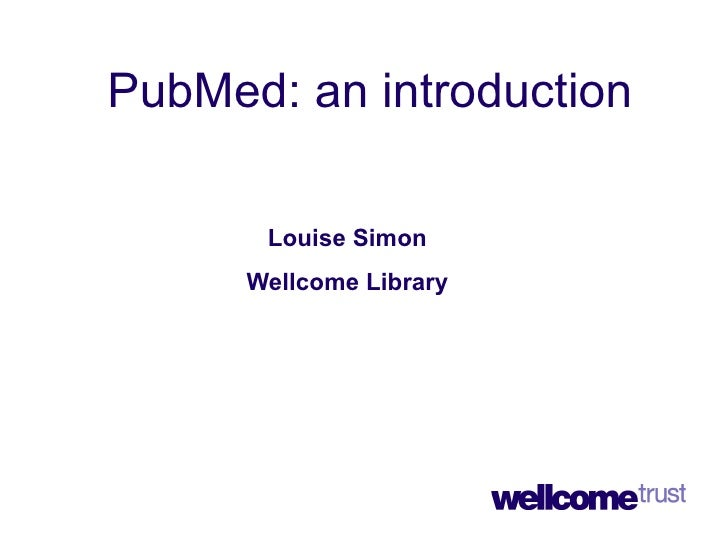 PubMed: an introduction Louise Simon Wellcome Library