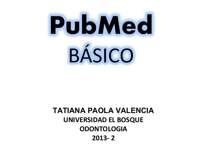 TATIANA PAOLA VALENCIA UNIVERSIDAD EL BOSQUE ODONTOLOGIA 2013- 2