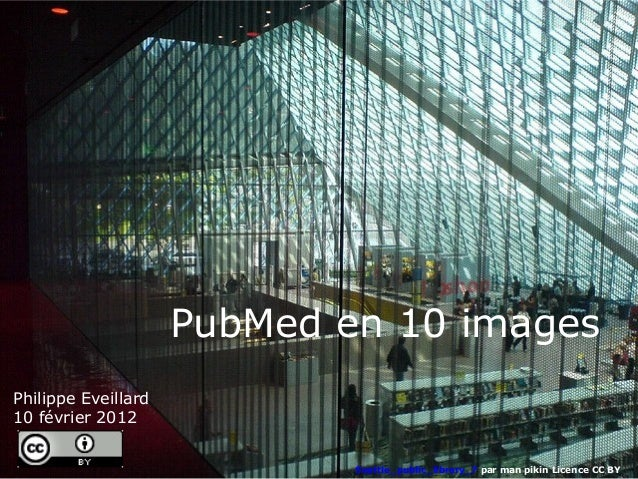 PubMed en 10 imagesPhilippe Eveillard10 février 2012                             Seattle_public_library_7 par man pikin Li...