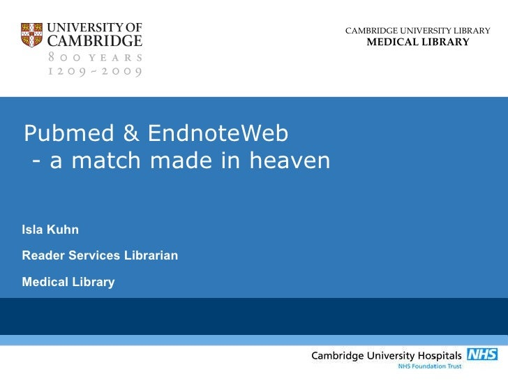 Pubmed & EndnoteWeb  - a match made in heaven   Isla Kuhn Reader Services Librarian Medical Library
