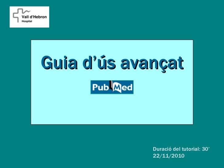 Guia d'ús avançat             Duració del tutorial: 30'             22/11/2010