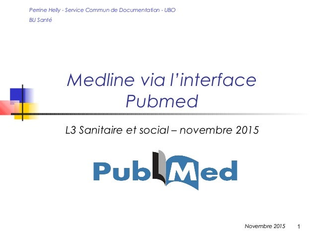 1 Medline via l'interface Pubmed Perrine Helly - Service Commun de Documentation - UBO BU Santé Novembre 2015Novembre 2015...