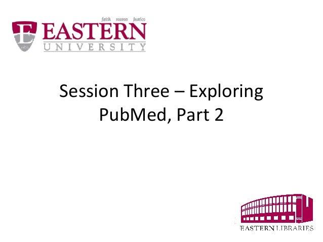 Session Three – Exploring  PubMed, Part 2