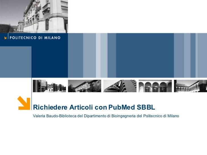 Richiedere Articoli con PubMed SBBL Valeria Baudo-Biblioteca del Dipartimento di Bioingegneria del Politecnico di Milano