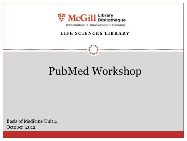 LIFE SCIENCES LIBRARY                   PubMed WorkshopBasis of Medicine Unit 2October 2012