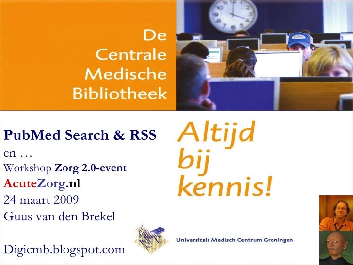 PubMed Search & RSS   en … Workshop  Zorg 2.0-event Acute Zorg . nl 24 maart 2009 Guus van den Brekel D igicmb.blogspot.com