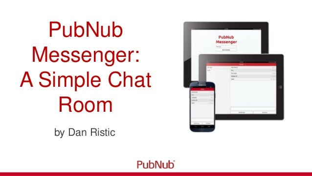 PubNubMessenger:A Simple ChatRoomby Dan Ristic