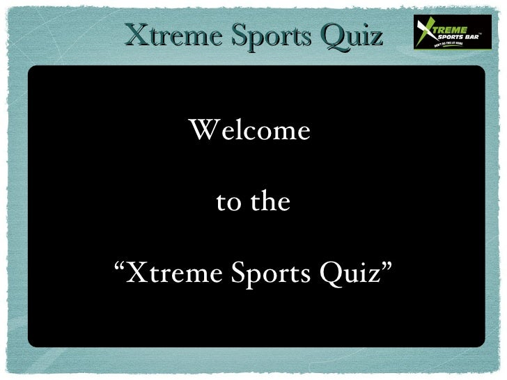 "Welcome  to the "" Xtreme Sports Quiz"" Xtreme Sports Quiz"