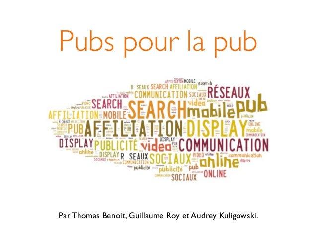 Pubs pour la pubPar Thomas Benoit, Guillaume Roy et Audrey Kuligowski.