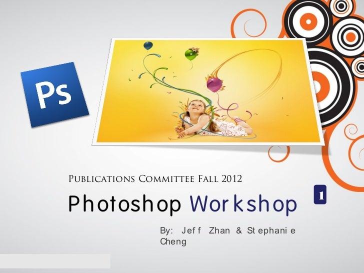 Publications Committee Fall 2012                                               1P h ot osh op Wor k sh op                B...