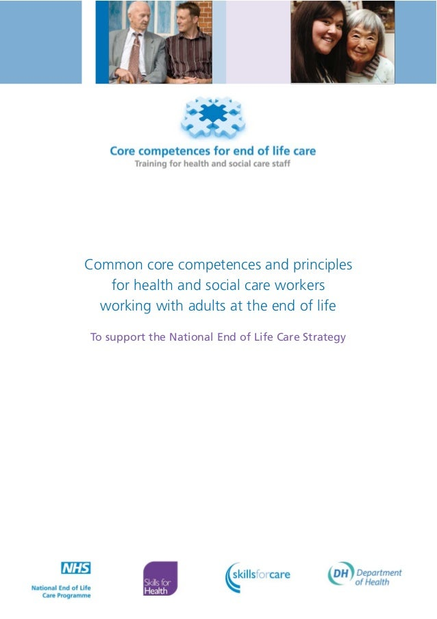Common core competences and principles for health and social care workers working with adults at the end of life To suppor...