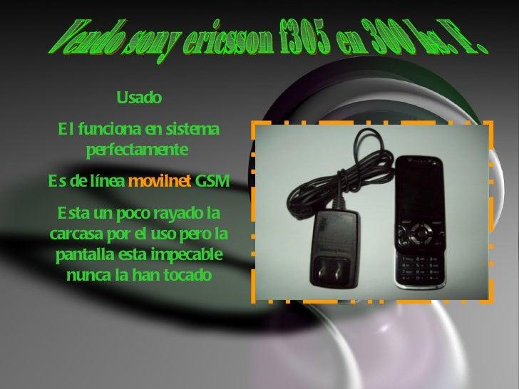Vendo sony ericsson f305 en 300 bs. F.  Usado El funciona en sistema perfectamente  Es de línea  movilnet  GSM Esta un poc...